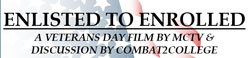 Enlisted To Enrolled, A Veterans Day Film by MCTV and Discussion by Combat2College